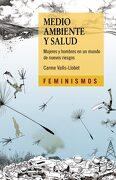 Medio Ambiente y Salud: Mujeres y Hombres en un Mundo de Nuevos Riesgos - Carme Valls-Llobet - Ediciones Cátedra