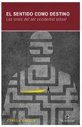 El Sentido Como Destino: Las Crisis del ser Occidental Actual (Ebook) - Cibele Passos - Ril Editores