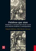 Palabras que Atan: Metáforas y Conceptos del Vínculo Social en la Historia Moderna y Contemporánea - François Godicheau - Fondo De Cultura Economica
