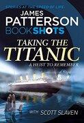 Taking the Titanic: Bookshots (libro en inglés) - James Patterson - Random House Uk