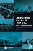 Laboratorios Naturales Para Chile: Ciencia e Innovación con Ventaja - Jose Miguel Aguilera,Felipe Larrain - Ediciones Uc