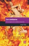 Los Centauros. En los Origenes de la Violencia Masculina - Zoja Luigi - Fondo De Cultura Economica