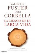 La ciencia de la larga vida - Valentín Fuster | Josep Corbella - Editorial Planeta