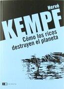 Cómo los Ricos Destruyen el Planeta - Hervé Kempf - Clave Intelectual
