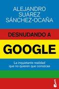 Desnudando a Google - Alejandro Suárez Sánchez-Ocaña - Booket
