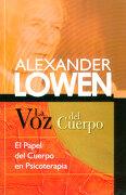 La voz del Cuerpo - Alexander Lowen - Sirio
