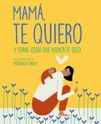 Mamá, te Quiero: Y Otras Cosas que Nunca te Digo (Zenith Original) - Verónica Grech - Zenith