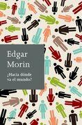 Hacia Dónde va el Mundo? - Edgar Morin - Ediciones Paidós Ibérica