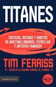 Titanes Tácticas, Rutinas y Hábitos de Multimillonarios, Estrellas y Artistas Famosos - Tim Ferriss - Paidos