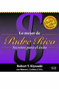 Lo Mejor de Padre Rico/ the Best of Rich Dad: Secretos Para el Exito/ Secrets for Success (Padre Rico/ Rich Dad) - Robert T. Kiyosaki - V&R Editoras