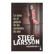 La Reina en el Palacio de las Corrientes de Aire + - Stieg Larsson - Booket
