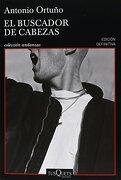 El Buscador de Cabezas (Spanish Edition) - Antonio Ortuño - Tusquets