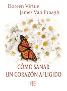 Cómo Sanar un Corazón Afligido - Doreen Virtue,James Van Praagh - Arkano Books