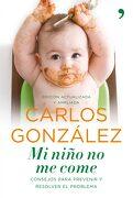 Mi Niño no me Come: Consejos Para Prevenir y Resolver el Problema - Carlos J. González Rodríguez - Ediciones Temas De Hoy