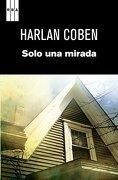 Solo una Mirada - Harlan Coben - Rba