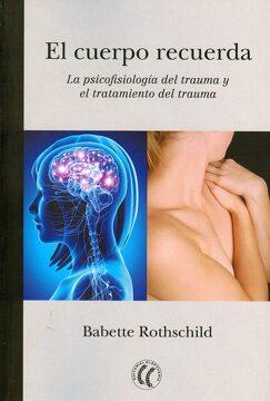 portada El Cuerpo Recuerda. La Psicofisiología del Trauma y el Tratamiento del Trauma