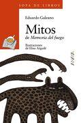Mitos: De Memoria del Fuego: 79 (Literatura Infantil (6-11 Años) - Sopa de Libros) - Eduardo Galeano - Anaya