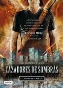 Cazadores de Sombras 3. Ciudad de Cristal - Cassandra Clare - Destino