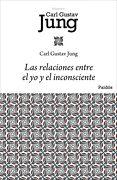 Las Relaciones Entre el yo y el Inconsciente - C. G. Jung - Ediciones Paidós