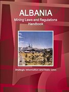 Albania Mining Laws and Regulations Handbook - Strategic Information and Basic Laws (World law Business Library) (libro en inglés)