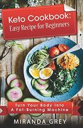 Keto Cookbook: Easy Recipe for Beginners: Turn Your Body Into a Fat-Burning Machine (libro en inglés)