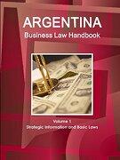 Argentina Business law Handbook Volume 1 Strategic Information and Basic Laws (World Strategic and Business Information Library) (libro en inglés)