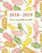Planner July 2018 June 2019: Two Year - Daily Weekly Monthly Calendar Planner | 12 Months July 2018 to June 2019 for Academic Agenda Schedule.   (July 2018 to June 2019 Planner) (Volume 2) (libro en inglés)