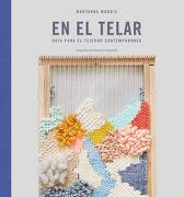 En el Telar: Guía Para el Tejedor Contemporáneo (Ggdiy) - Maryanne Moodie - Gustavo Gili