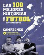 Las 100 Mejores Historias del Fútbol - Juan García Arroita,Andrés Cabrera Quintero,Guillermo González Robles - Anaya Multimedia