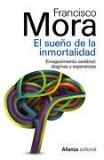 El Sueño de la Inmortalidad - Francisco Mora Teruel - Alianza