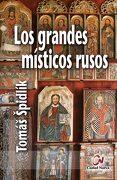 Los Grandes Místicos Rusos: Selección de Textos en Torno a la Espiritualidad Ortodoxa en Rusia - Tomás Spidlík - Editorial Ciudad Nueva