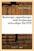 Rectoscopie, Sigmoïdoscopie, Traité D'endoscopie Recto-Colique (Sciences) (libro en francés)