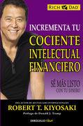 Incrementa tu Cociente Intelectual Financiero: Sé más Listo con tu Dinero - Robert T. Kiyosaki - DeBolsillo