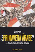 Primavera Arabe? -El Mundo Arabe en la Larga Duracion - Samir Amin - El Viejo Topo