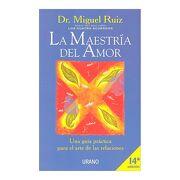 La Maestría del Amor: Una Guía Práctica Para el Arte de las Relaciones (Crecimiento Personal) - Miguel Ruiz - Urano