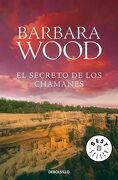 El Secreto de los Chamanes - Barbara Wood - Debolsillo