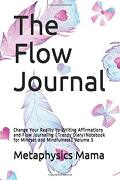 The Flow Journal: Change Your Reality by Writing Affirmations and Flow Journaling (Trendy Diary (libro en inglés)