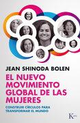 El Nuevo Movimiento Global de las Mujeres: Construir Círculos Para Transformar el Mundo - Jean Shinoda Bolen - Kairós