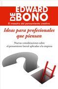 Ideas Para Profesionales que Piensan: Nuevas Consideraciones Sobre el Pensamiento Lateral Aplicadas a la Empresa - Edward De Bono - Ediciones Paidós Ibérica