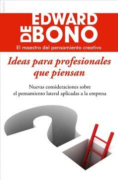 portada Ideas Para Profesionales que Piensan: Nuevas Consideraciones Sobre el Pensamiento Lateral Aplicadas a la Empresa