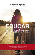 Educar el carácter - Alfonso Aguiló Pastrana - Palabra