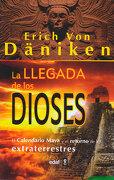 La Llegada de los Dioses: El Calendario Maya y el Retorno de los Extraterrestres - Eric Von Daniken - Edaf
