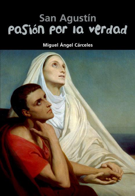 San agustín. pasión por la verdad (biografía joven); miguel Ángel cárceles