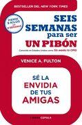 Seis Semanas Para ser un Pibón: Bestseller del new York Times. Sé la Envidia de tus Amigas (Salud (Libros Cupula)) - Venice A. Fulton - Libros Cúpula