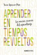 Aprender en Tiempos Revueltos - Juan Ignacio Pozo - Alianza Editorial