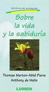Sobre la Vida y la Sabiduria - Pierre, Abbé , Merton, Thomas J. , Mello, Anthony De - Lumen