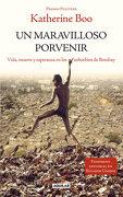Un Maravilloso Porvenir (Behind the Beautiful Forevers): Vida, Muerte y Esperanza en los Suburbios de Bombay (Otros Generales Aguilar. ): - Katherine Boo - Aguilar