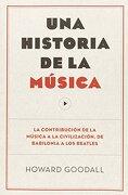 Una Historia de la Musica. La Contribucion de la Musica a la Civilizacion , de Babilonia a los Beatles - Howard Goodall - Antoni Bosch