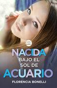 Nacida Bajo el sol de Acuario - Florencia Bonelli - Alfaguara