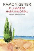 El Amor te Hará Inmortal: Música, Memoria y Vida (Obras Diversas) - Ramon Gener - Plaza & Janes